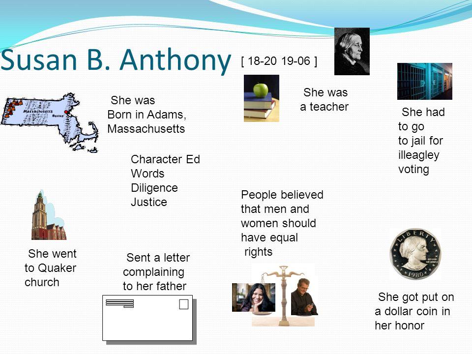 Susan B. Anthony [ 18-20 19-06 ] She was a teacher She was